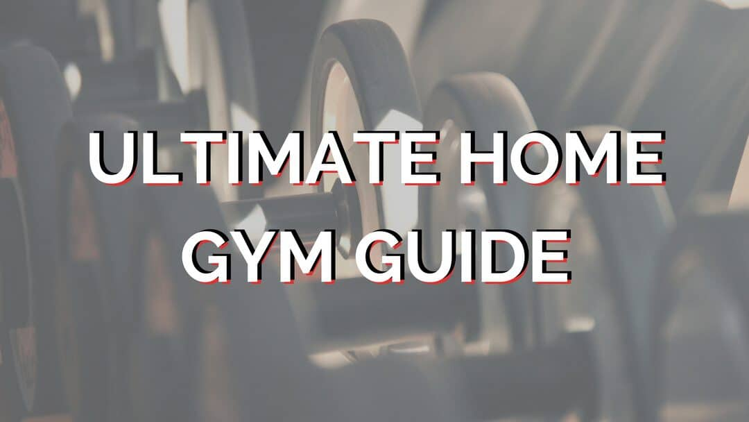 The Ultimate Guide to a Home Gym
