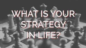 WHAT-IS-YOUR-STRATEGY-IN-LIFE