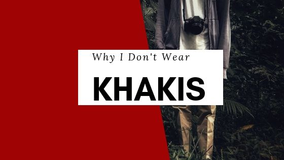 I don't wear khakis. How come?